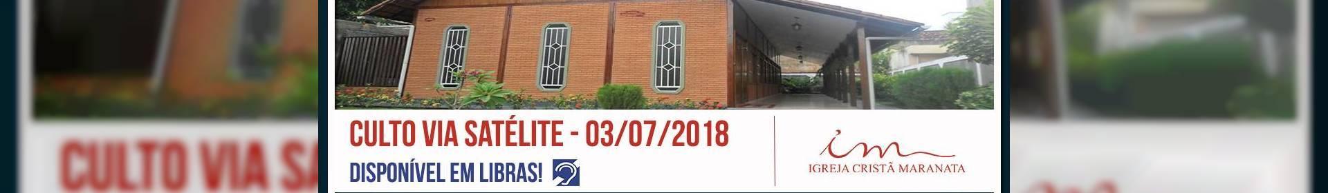 Culto via satélite da Igreja Cristã Maranata - 03/07/2018